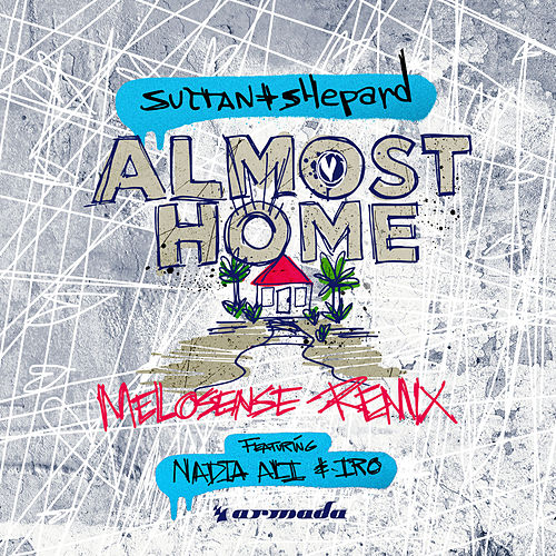 Almost Home (Melosense Remix) by Sultan + Shepard