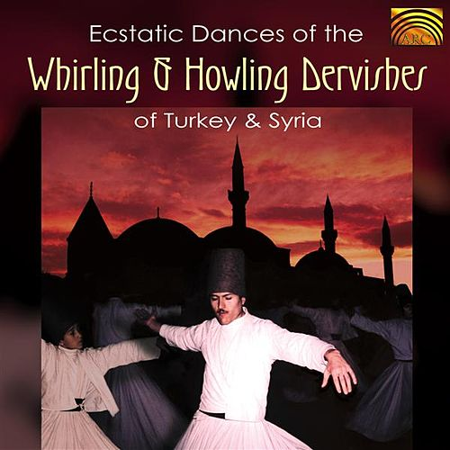Ecstatic Dances of the Whirling & Howling Dervishes of Turkey & Syria de Whirling Dervishes (Religious)