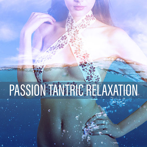 Passion Tantric Relaxation (30 Deep Sounds of    by Tantric