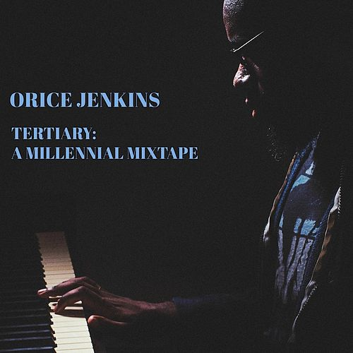 Tertiary: A Millennial Mixtape by Orice Jenkins