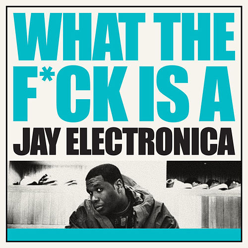What The F**K Is A Jay Electronica van Jay Electronica