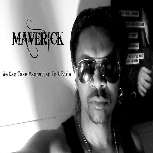 We Can Take Manhattan in a Ride by Maverick Hill
