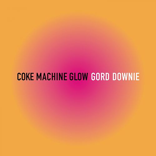 Coke Machine Glow de Gord Downie