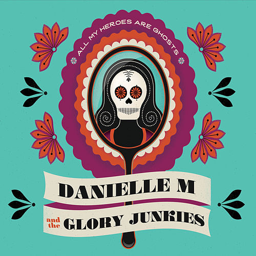 All My Heroes Are Ghosts de Danielle M and the Glory Junkies