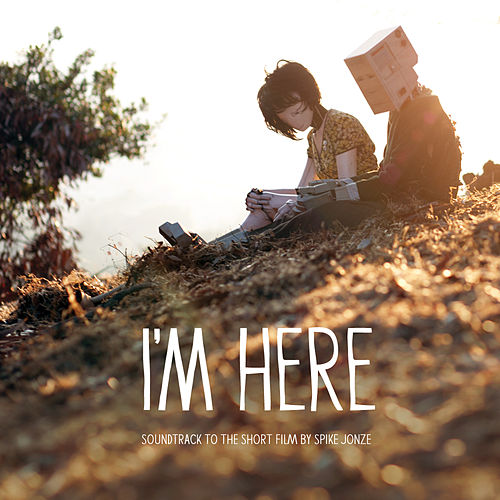 I'M Here (A Robot Love Story - A Short Film by Spike Jonze) by Various Artists