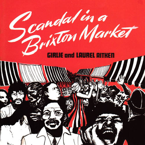 Scandal in a Brixton Market (Deluxe) by Laurel Aitken