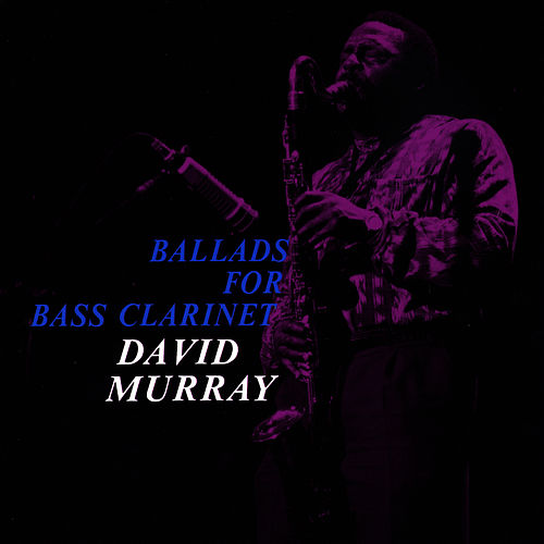 Ballads for Bass Clarinet von David Murray