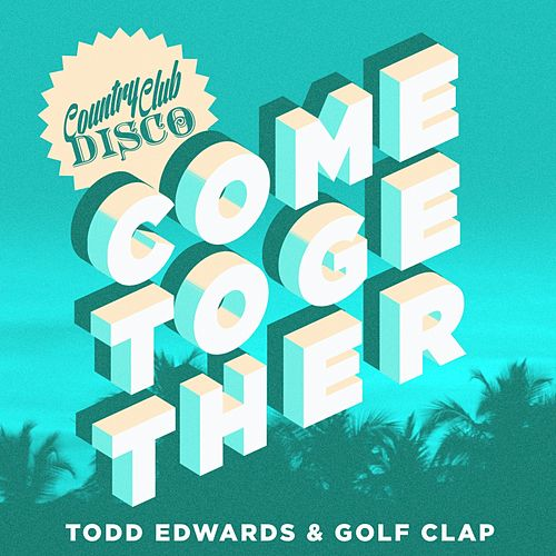 Come Together by Todd Edwards