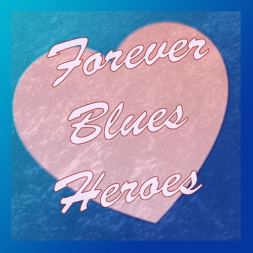 Forever Blues Heroes by Various Artists