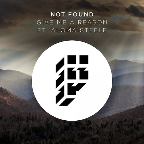 Give Me A Reason (feat. Aloma Steele) by Not Found