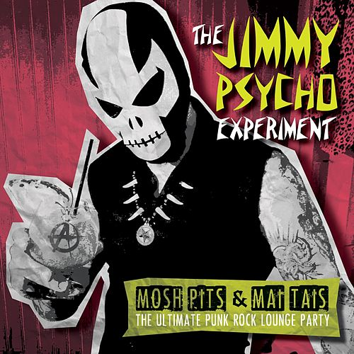 Mosh Pits & Mai Tais: The Ultimate Punk Rock Lounge Party van The Jimmy Psycho Experiment