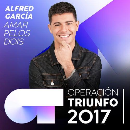 Amar Pelos Dois (Operación Triunfo 2017) von Alfred García