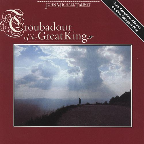 Troubadour Of The King by John Michael Talbot