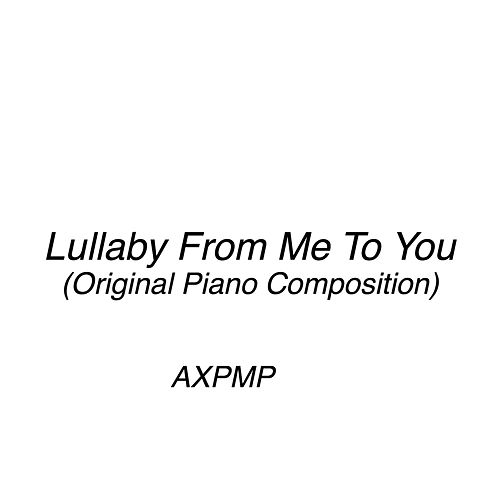 Lullaby From Me to You (Original Piano Composition) by Axpmp