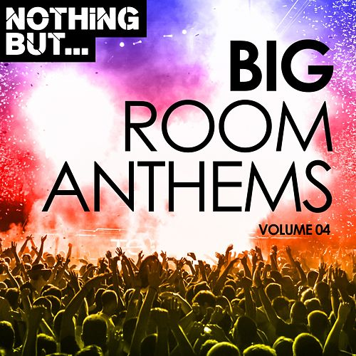 Nothing But... Big Room Anthems, Vol. 04 - EP by Various Artists