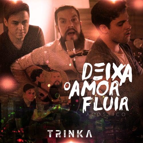 Deixa o Amor Fluir (Acústico) de Trinka