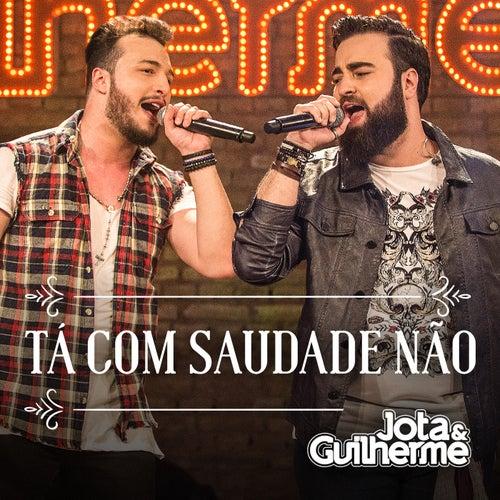 Tá Com Saudade Não (Ao Vivo) de Jota & Guilherme