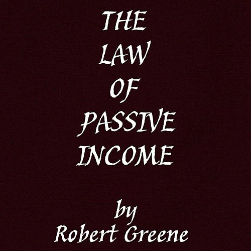 The Law of Passive Income by Robert Greene