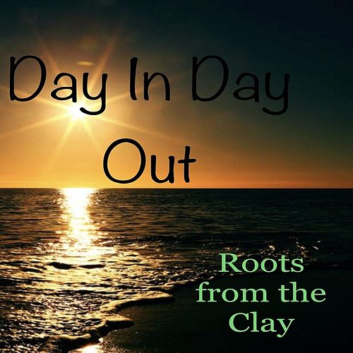 Day in Day Out by Roots from the Clay