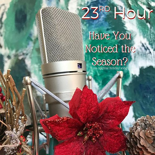 Have You Noticed the Season? by 23rd Hour