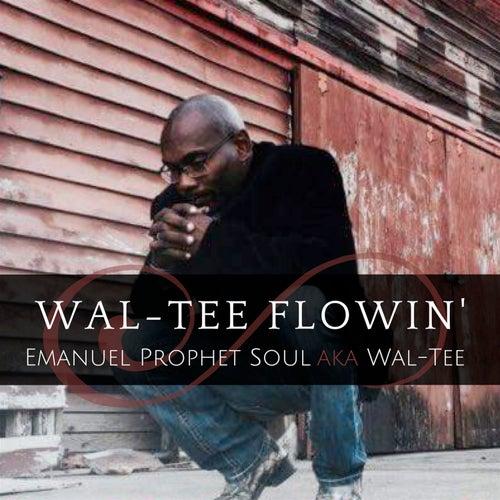 Wal-Tee Flowin' by Emanuel Prophet Soul