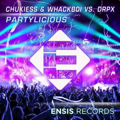 Partylicious (Chukiess & Whackboi vs. DRPX) by Chukiess