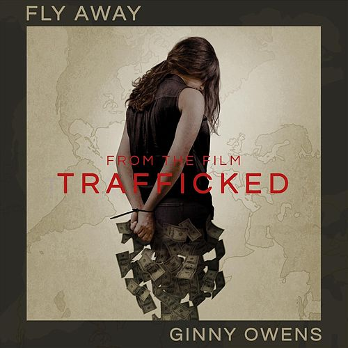 Fly Away (From 'Trafficked') by Ginny Owens