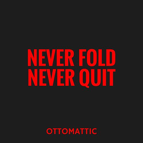 Never Fold Never Quit by OttoMattic