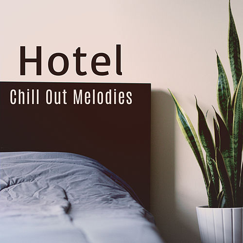 Hotel Chill Out Melodies von Ibiza Chill Out