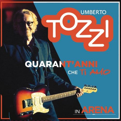 Live all'Arena di Verona - 40 anni che ti amo de Umberto Tozzi