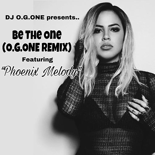 Be the One (O.G.One Remix) [feat. Phoenix Melody] by DJ O.G.One