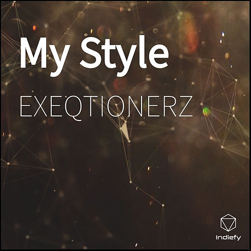 My Style by Exeqtionerz