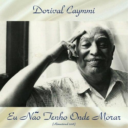 Eu Não Tenho Onde Morar (Remastered 2018) von Dorival Caymmi