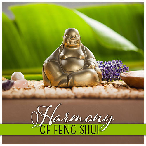 Harmony of Feng Shui – Raise Your Daily Balance, Art of Chinese Philosophy, Inner Align, Yin Yang Essence, Spirits of Light de Various Artists