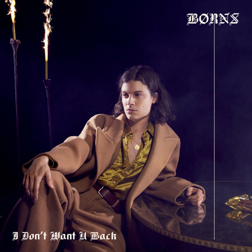 I Don't Want U Back by Børns