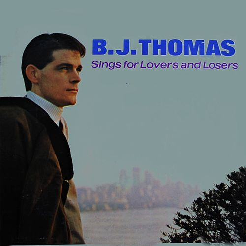 Sings For Lovers And Losers von B.J. Thomas