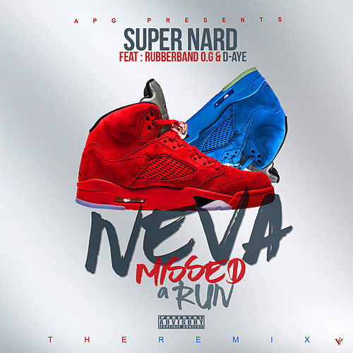 Neva Missed A Run (Remix) [feat. Rubberband OG & D-AYE] by Super Nard