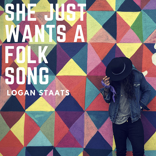 She Just Wants A Folk Song by Logan Staats