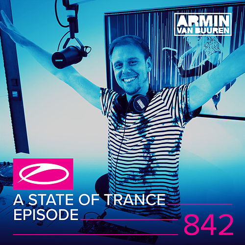 A State Of Trance Episode 842 by Various Artists