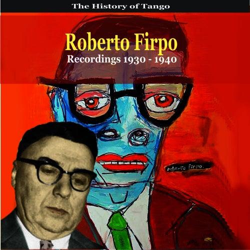 The History of Tango / Roberto Firpo & His Orchestra / Recordings 1930 - 1940 de Roberto Firpo