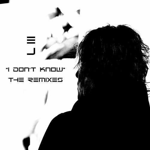I Don't Know (The Remixes) von EJ