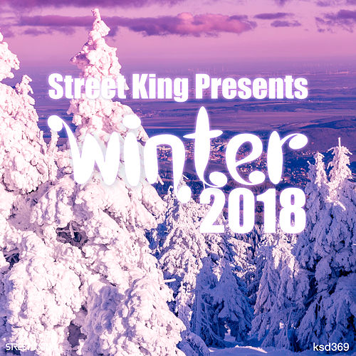 Street King Presents Winter 2018 by Various Artists