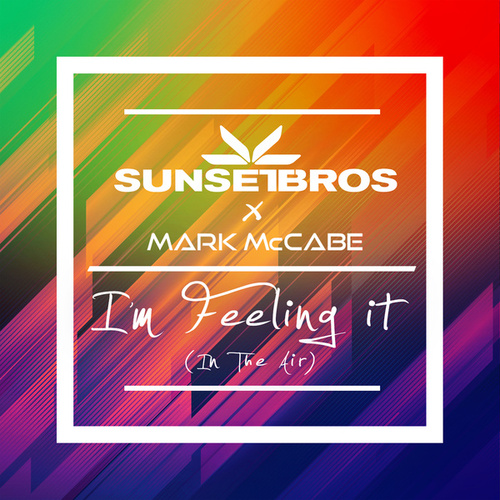 I'm Feeling It (In The Air) (Sunset Brothers X Mark McCabe) von Mark McCabe