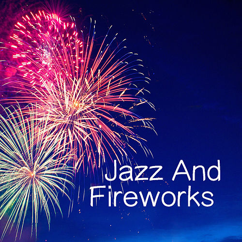Jazz And Fireworks by Various Artists