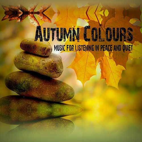 Autumn Colours (Music for Listening in Peace and Quiet) de Various Artists