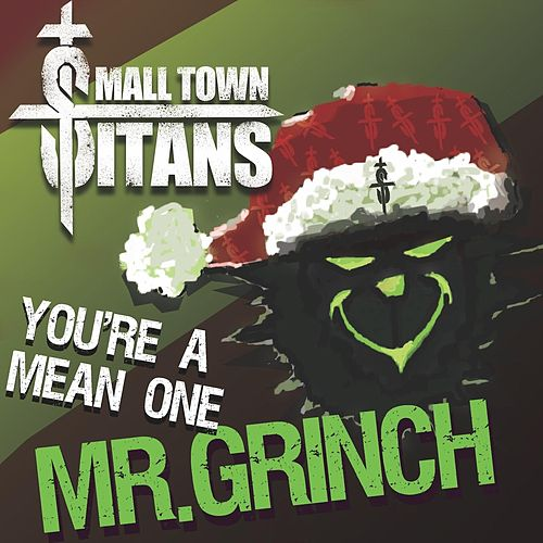 You're a Mean One, Mr. Grinch by Small Town Titans