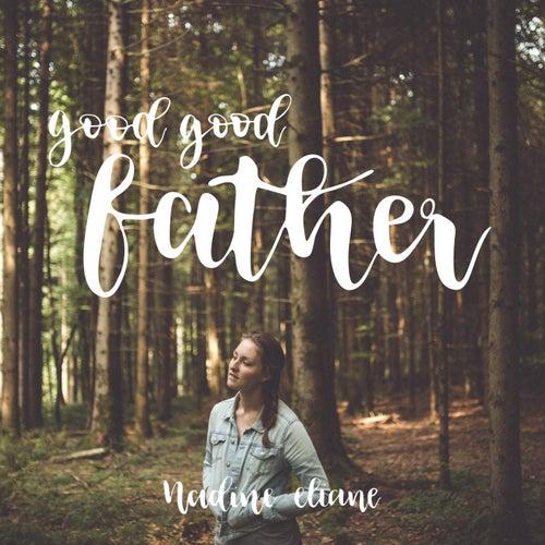Good Good Father by Nadine Eliane