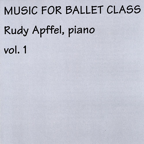 Rudy Apffel Music for Ballet Class, Vol. 1 by Rudy Apffel