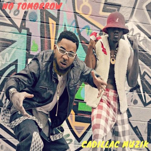 No Tomorrow by Cadillac Muzik
