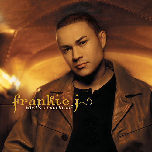 What's A Man To Do? von Frankie J